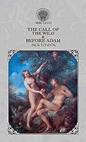 The Call of the Wild & Before Adam (Throne Classics)