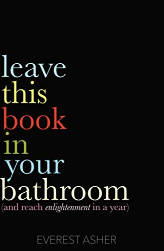 Leave This Book In Your Bathroom: (and reach enlightenment in a year)