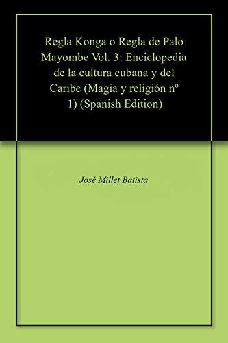Regla Konga o Regla de Palo Mayombe Vol. 3: Enciclopedia de la ...