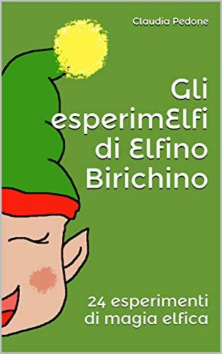 Gli esperimElfi di Elfino Birichino: 24 esperimenti di magia elfica (clandie Vol. 1)