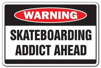 SignMission Skateboarding Addict Warning Aluminum Sign | Indoor/Outdoor | Funny Home D�cor for Garages, Living Rooms, Bedroom, Offices Skater Gift Skateboard Skating Skates Funny Sign Decoration