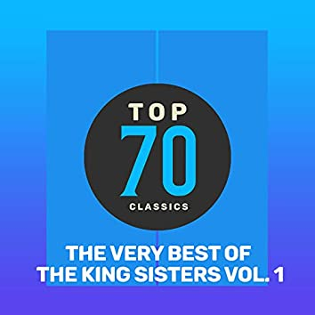 Top 70 Classics - The Very Best of The King Sisters, Vol. 1