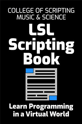 LSL Scripting Book: Learn Computer Programming in a Virtual World (English Edition)