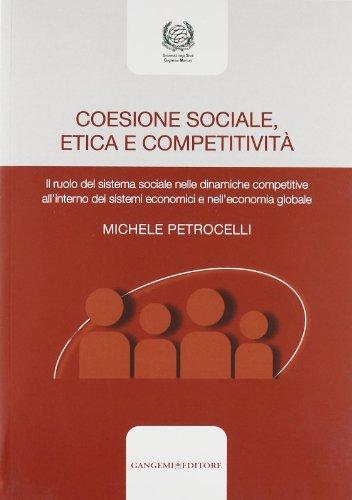 Coesione sociale, etica e competitività. Il ruolo del sistema sociale nelle dinamiche competitive all'interno dei sistemi economici e nell'economia globale