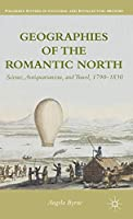 Geographies of the Romantic North: Science, Antiquarianism, and Travel, 1790–1830 (Palgrave Studies in Cultural and Intellectual History)