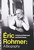 Baecque, A: Eric Rohmer: A Biography - Antoine de Baecque