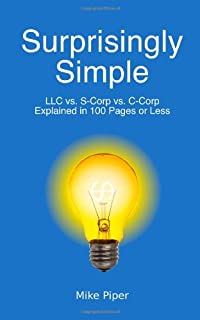 Surprisingly Simple: LLC vs. S-Corp vs. C-Corp Explained in 100 Pages or Less