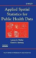 Applied Spatial Statistics for Public Health Data by Lance A. Waller Carol A. Gotway(2004-07-15)