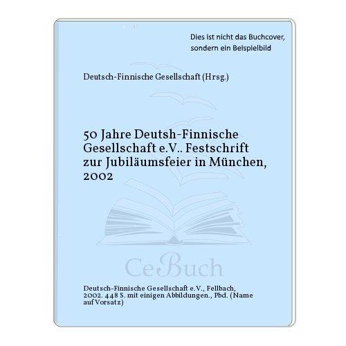 50 Jahre Deutsch-Finnische Gesellschaft e.V.: Festschrift