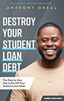 Destroy Your Student Loan Debt: The Step-by-Step Plan to Pay Off Your Student Loans Faster