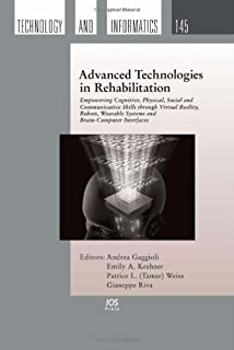 Advanced Technologies in Rehabilitation: Empowering Cognitive, Physical, Social and Communicative Skills Through Virtual R...