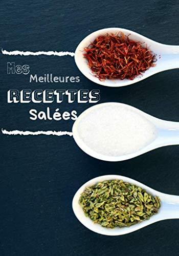 Mes meilleures recettes salées: Carnet de recette à remplir - 7*10 po (17,78*25,4 cm) 102 pages - Un coté recettes salées et l'autre côté pour les recettes sucrées - Parfait pour les cuisiniers !