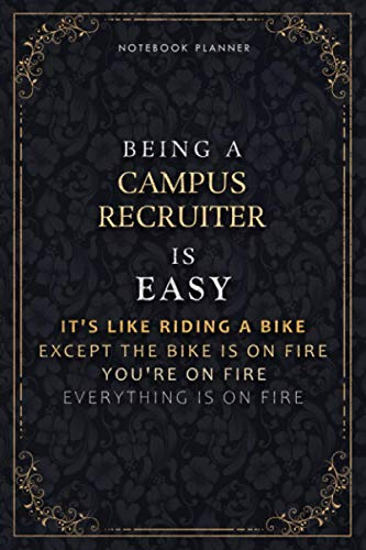 Notebook Planner Being A Campus Recruiter Is Easy It's Like Riding A Bike Except The Bike Is On Fire You're On Fire Everything Is On Fire Luxury ... Pages, A5, Do It All, Life, 6x9 inch, Pass
