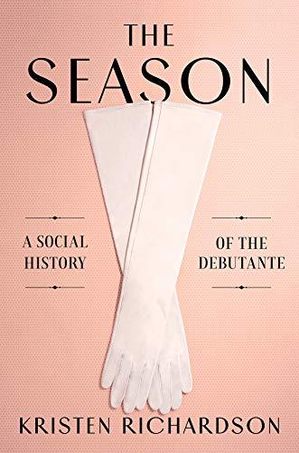 The Season: A Social History of the Debutante (English Edition)