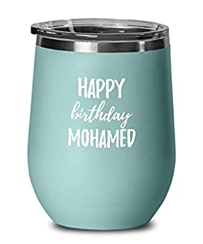 Happy Birthday Mohamed Wine Glass Saying Funny Gift Idea For Anniversary Custom Name Insulated Tumbler With Lid 12 Oz Teal