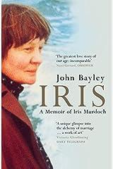 Iris: A Memoir of Iris Murdoch (Book 1 in the Iris trilogy) Kindle Edition