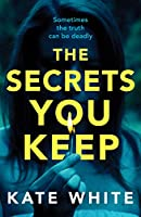 The Secrets You Keep: A tense and gripping psychological thriller