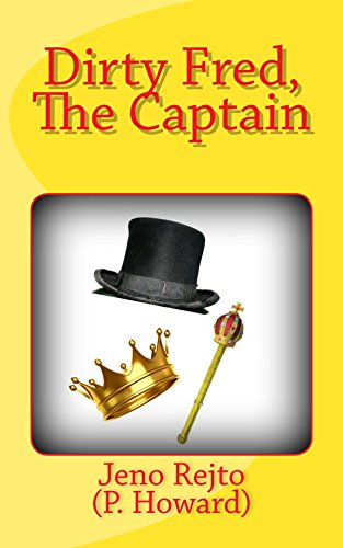 Dirty Fred, The Captain (Dirty Fred series Book 2) by [Jenő Rejtő, Henrietta Whitlock]