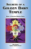 Secrets of a Golden Dawn Temple: Book I: Creating Magical Tools