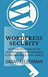Wordpress Security: Master Techniques To Securing Your Wordpress Platform With Less Stress (English Edition)