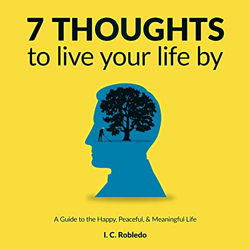 7 Thoughts to Live Your Life By: A Guide to the Happy, Peaceful, & Meaningful Life audiobook cover art