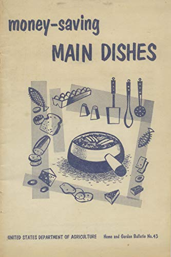 Money-Saving Main Dishes: Home and Garden Bulletin No. 43 (U.S. Department of Agriculture) (English Edition)