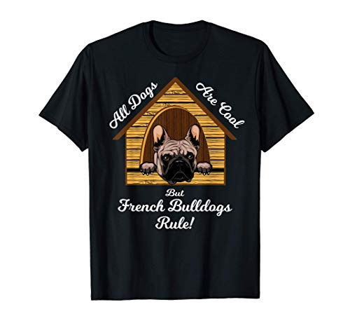 French Bulldog: Dogs Are Cool French Bulldogs Rule T-Shirt
