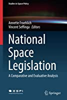 National Space Legislation: A Comparative and Evaluative Analysis (Studies in Space Policy, 15)