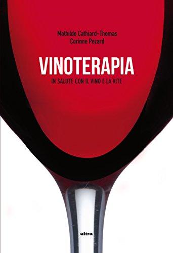 Vinoterapia: In salute con il vino e con la vite (Italian Edition)