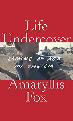 Compare Textbook Prices for Life Undercover: Coming of Age in the CIA  ISBN 9780525654971 by Fox, Amaryllis