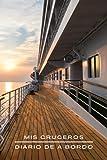 MIS CRUCEROS. DIARIO DE A BORDO: Lleva un registro detallado de tus viajes en barco | Cuaderno de bitácora para usuarios de cruceros | Familias, Luna de miel.