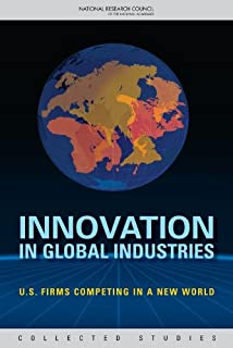 Innovation in Global Industries: U.S. Firms Competing in a New World (Collected Studies) (Variorum Collected Studies)