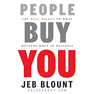 People Buy You: The Real Secret to what Matters Most in Business                   By:                                                                                                                                 Jeb Blount                               Narrated by:                                                                                                                                 Mel Foster                      Length: 4 hrs and 59 mins     265 ratings     Overall 4.3