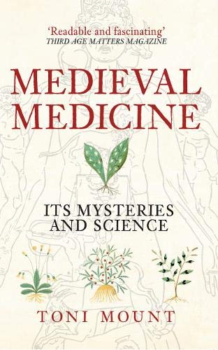 Medieval Medicine: Its Mysteries and Science