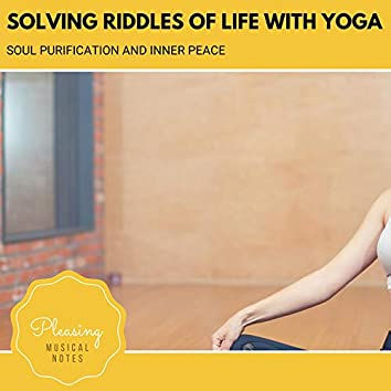 Solving Riddles Of Life With Yoga - Soul Purification And Inner Peace