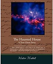 [ [ [ The Haunted House a True Ghost Story [ THE HAUNTED HOUSE A TRUE GHOST STORY ] By Hubbell, Walter ( Author )Feb-17-20...