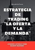 Estrategia de Forex : Gana dinero desde casa, estrategia de oferta y demanda a los mercados de forex