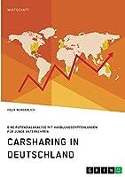 Carsharing in Deutschland. Eine Potenzialanalyse mit Handlungsempfehlungen fuer junge Unternehmen