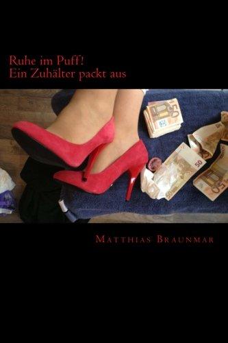 Ruhe im Puff!: Ein Zuhälter packt aus (Rotlicht, Huren und Prostitution - Ein Zuhälter packt aus, Band 1)