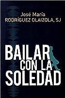 Bailar con la soledad/ Dancing with Loneliness (Coleccion El Pozo De Siquem)