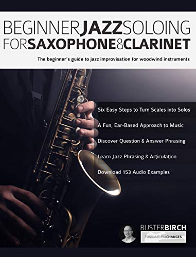 Beginner Jazz Soloing for Saxophone & Clarinet: The beginner's guide to jazz improvisation for woodwind instruments (Beginner Jazz Woodwind Soloing Book 1) (English Edition)