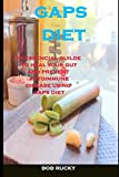 Gaps Diet: The Essencial Guide To Heal Your Gut And Prevent Autoimmune Disease Using Gaps Diet