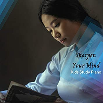 Sharpen Your Mind - Kids Study Piano