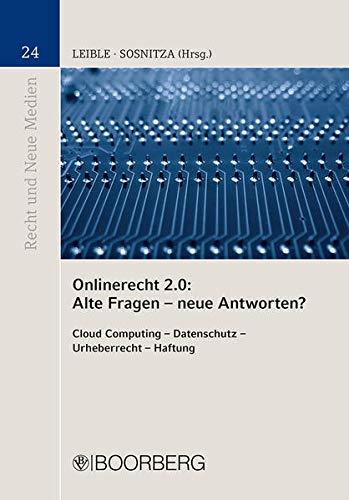 Onlinerecht 2.0: Alte Fragen - neue Antworten?: Cloud Computing - Datenschutz - Urheberrecht - Haftung (Recht und Neue Medien)