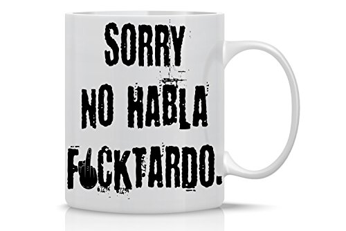 Sorry, No Hablo Fucktardo - 11oz Ceramic Coffee Mug - Novelty Gag Gift For Men And Women - Funny Sarcastic Office Gifts For Boss, Managers, Employees, Coworker, Family And Friends - By CBT Mugs