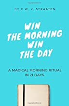 Win The Morning, Win The Day: A Life-Changing Morning Ritual in 21 Days (Morning Routine Books)