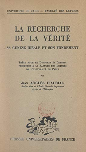 La recherche de la vérité : sa genèse idéale et son fondement: Thèse pour le Doctorat ès lettres présentée à la Faculté des lettres de l'Université de Paris (French Edition)