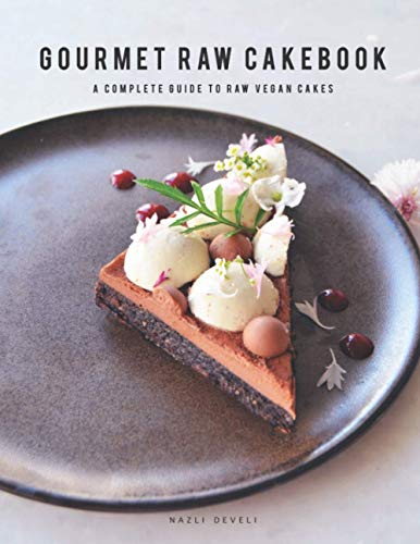 GOURMET RAW CAKEBOOK: A Complete Guide to Raw Vegan Cakes