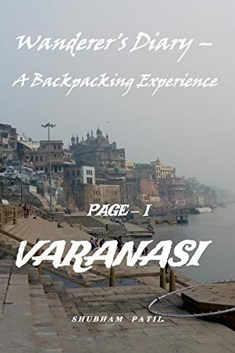 Wanderer's Diary – A Backpacking Experience : VARANASI (PAGE – I Book 1) (English Edition)