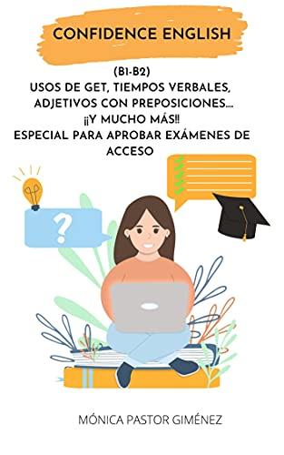 CONFIDENCE ENGLISH (B1-B2) USOS DE GET, TIEMPOS VERBALES, ADJETIVOS CON PREPOSICIONES ¡¡Y MUCHO M